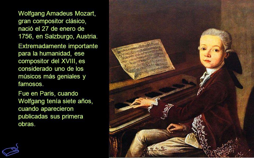Wolfgang Amadeus Mozart, gran compositor clásico, nació el 27 de enero de 1756, en Salzburgo, Austria.