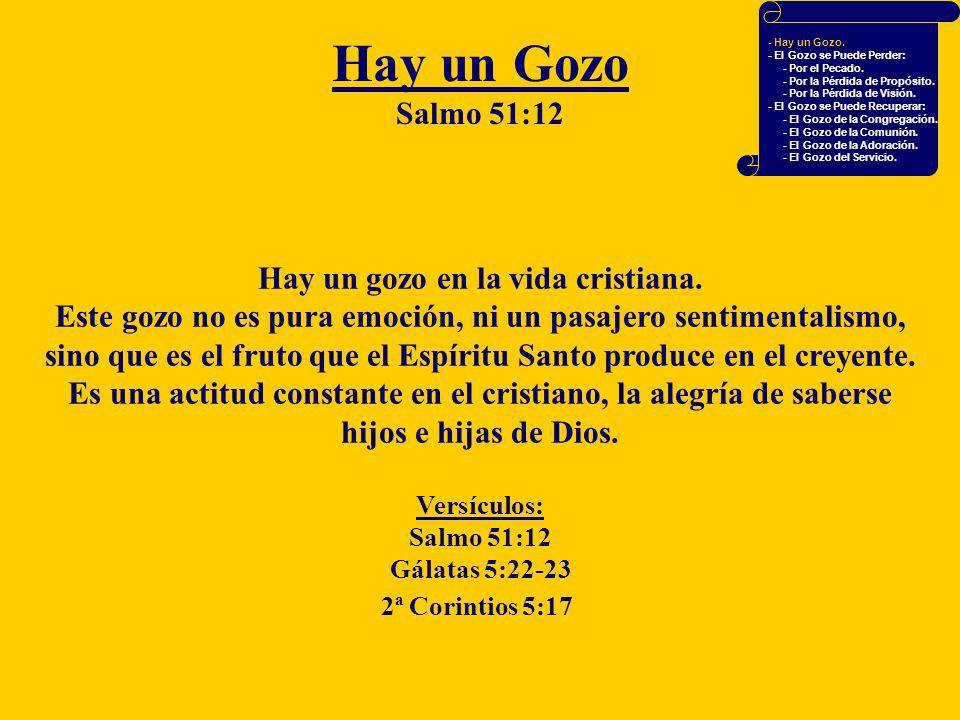 Hay un Gozo Salmo 51:12 Hay un gozo en la vida cristiana.
