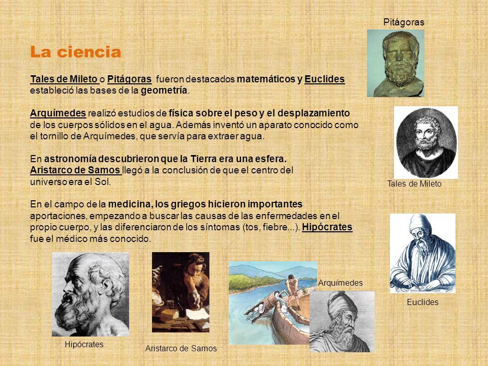 Pitágoras La ciencia. Tales de Mileto o Pitágoras fueron destacados matemáticos y Euclides estableció las bases de la geometría.