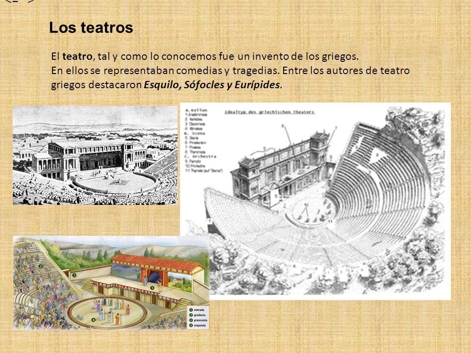 <= > Los teatros. El teatro, tal y como lo conocemos fue un invento de los griegos.