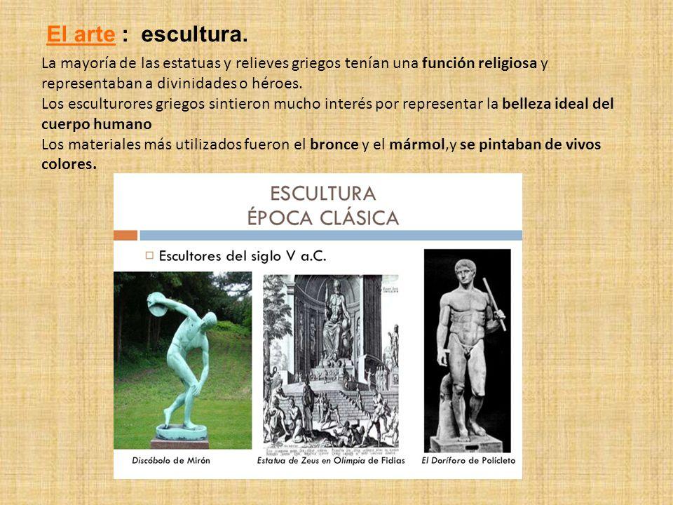 El arte : escultura. La mayoría de las estatuas y relieves griegos tenían una función religiosa y.