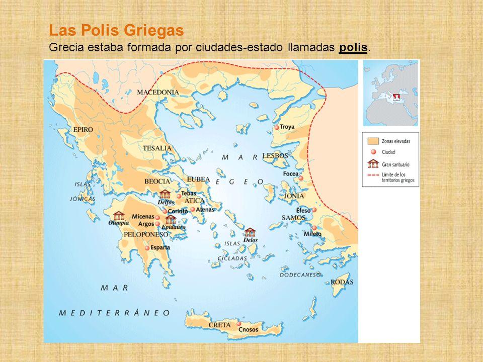 Las Polis Griegas Grecia estaba formada por ciudades-estado llamadas polis.