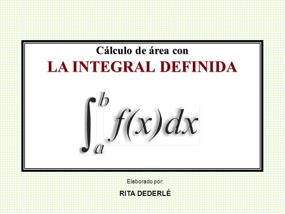 Cálculo de área con LA INTEGRAL DEFINIDA Elaborado por: RITA DEDERLÉ
