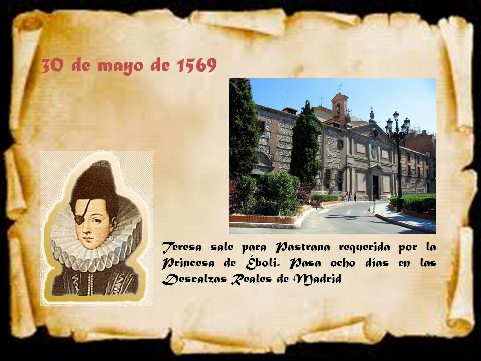 30 de mayo de 1569 Teresa sale para Pastrana requerida por la Princesa de Éboli.