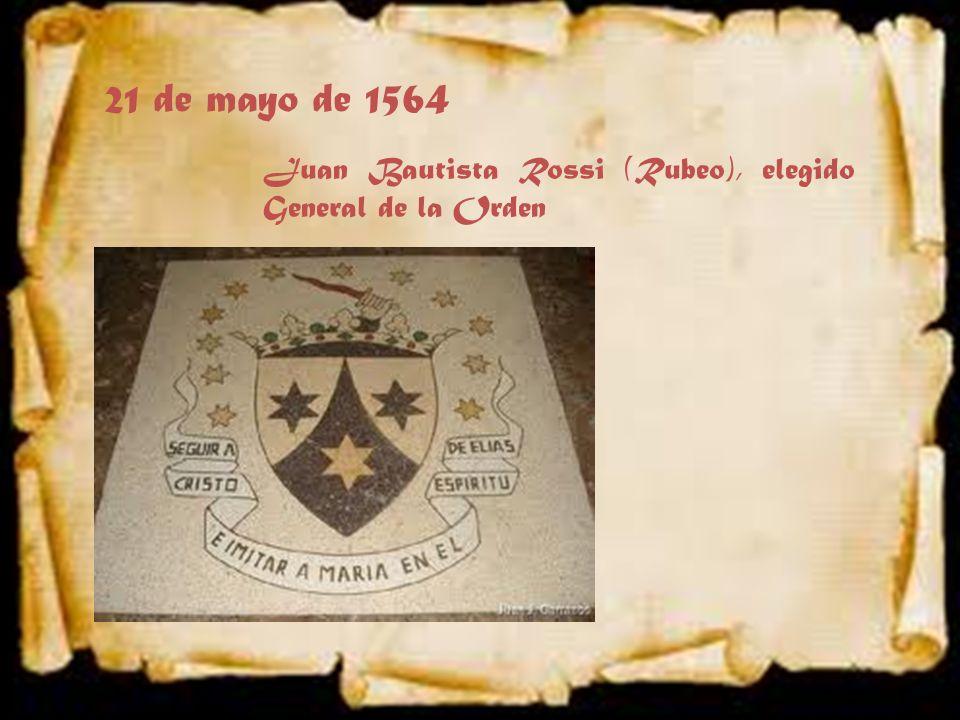 21 de mayo de 1564 Juan Bautista Rossi (Rubeo), elegido General de la Orden