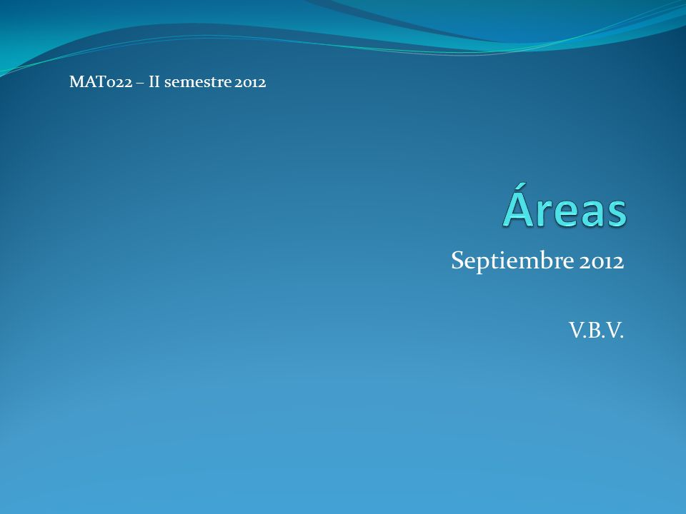 MAT022 – II semestre 2012 Áreas Septiembre 2012 V.B.V.