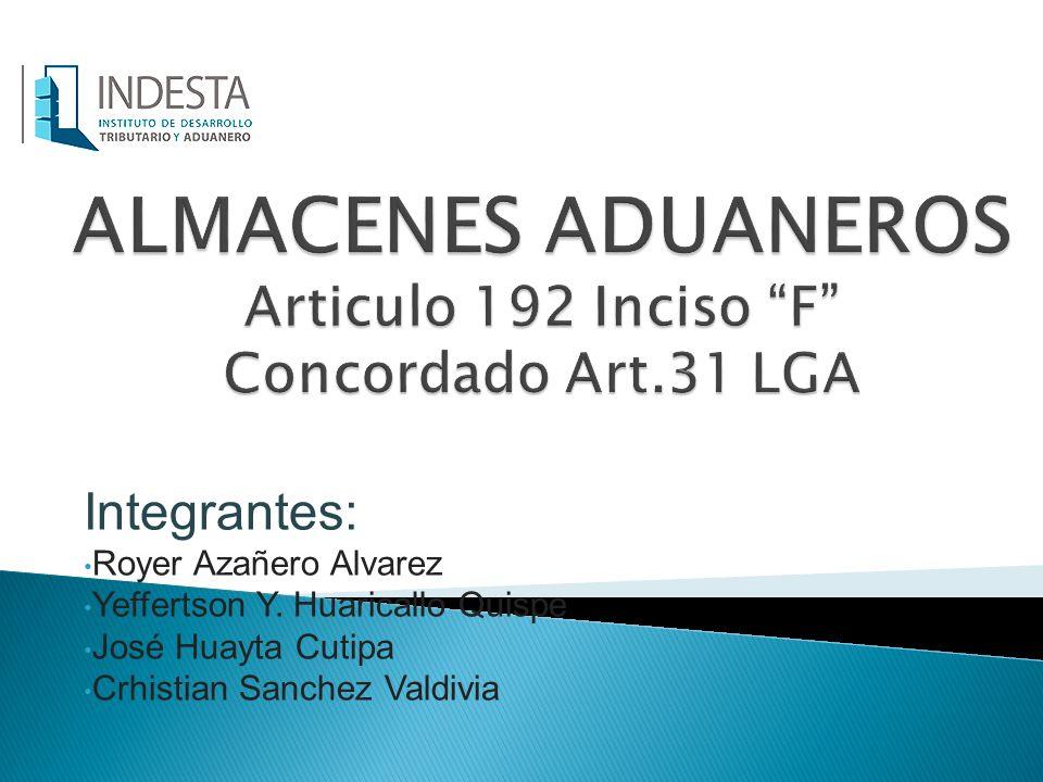 ALMACENES ADUANEROS Articulo 192 Inciso F Concordado Art.31 LGA