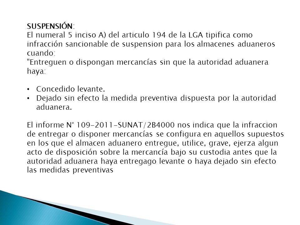 SUSPENSIÓN: El numeral 5 inciso A) del articulo 194 de la LGA tipifica como infracción sancionable de suspension para los almacenes aduaneros cuando: