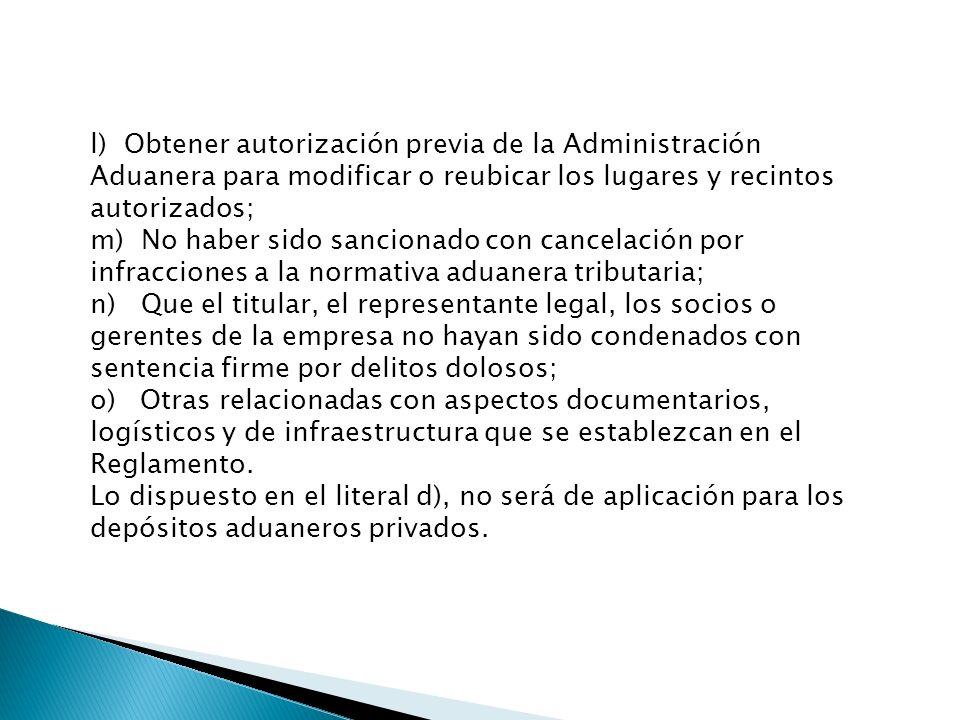 l) Obtener autorización previa de la Administración Aduanera para modificar o reubicar los lugares y recintos autorizados;
