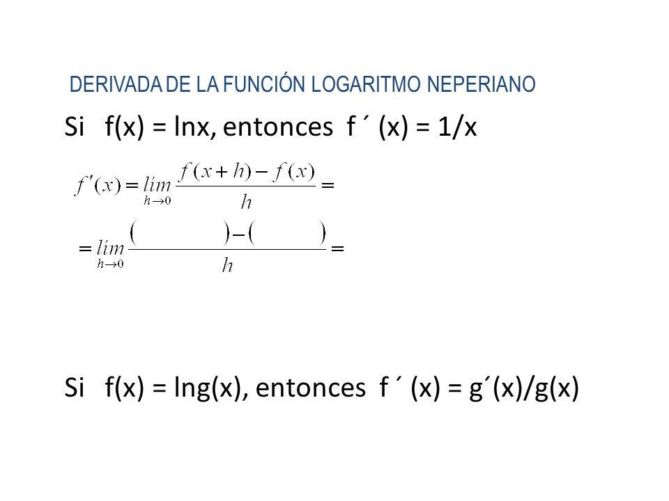 Si f(x) = lnx, entonces f ´ (x) = 1/x