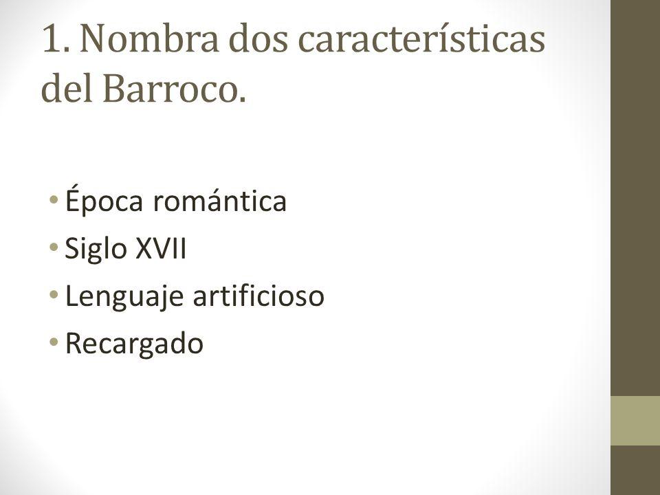 1. Nombra dos características del Barroco.