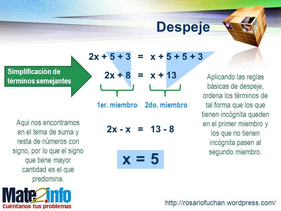 x = 5 Despeje 2x + 5 + 3 = x + 5 + 5 + 3 2x + 8 = x + 13 2x - x =