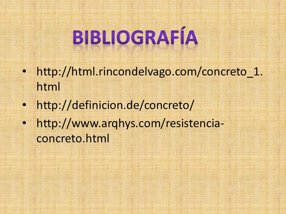 bibliografía http://html.rincondelvago.com/concreto_1.html