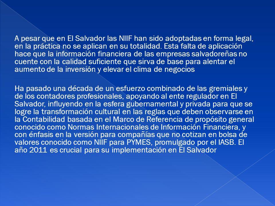 A pesar que en El Salvador las NIIF han sido adoptadas en forma legal, en la práctica no se aplican en su totalidad.