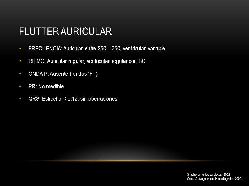 Flutter auricular FRECUENCIA: Auricular entre 250 – 350, ventricular variable. RITMO: Auricular regular, ventricular regular con BC.
