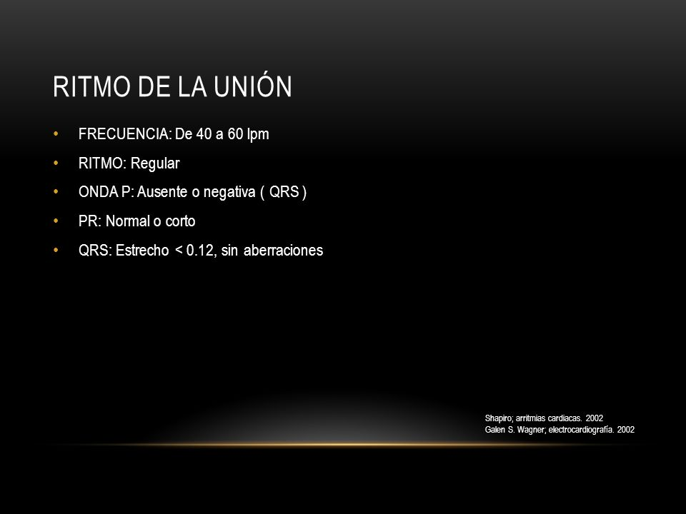 Ritmo de la unión FRECUENCIA: De 40 a 60 lpm RITMO: Regular