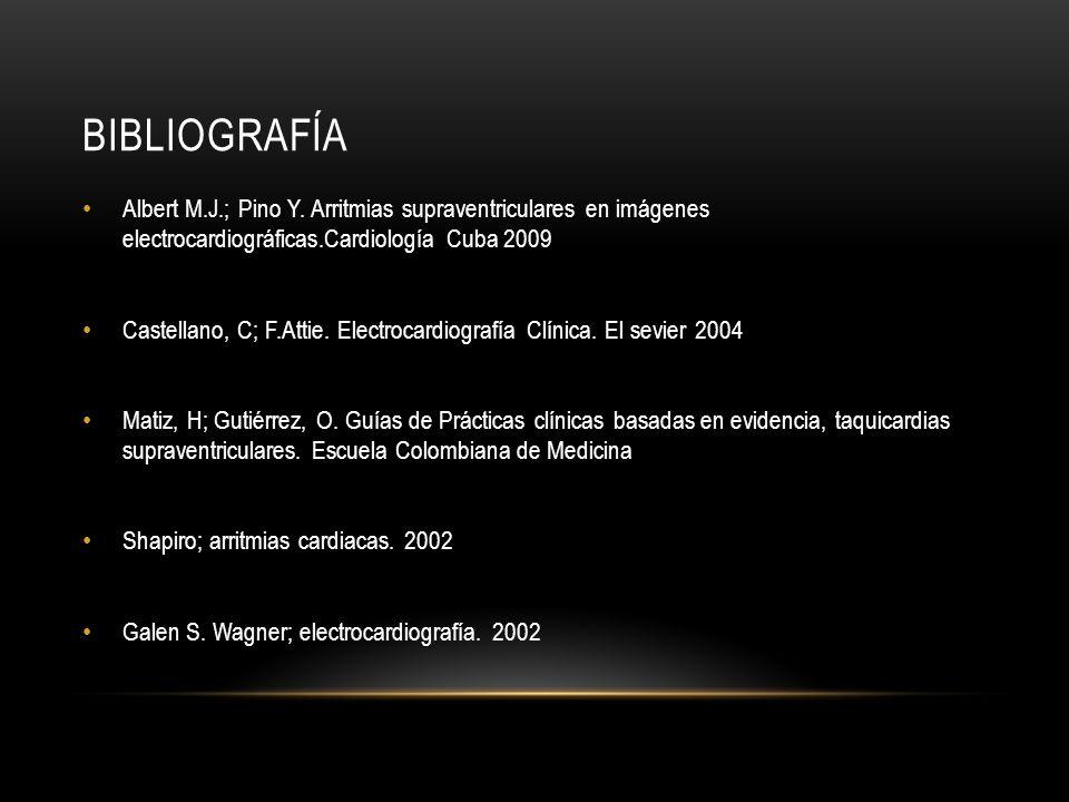 Bibliografía Albert M.J.; Pino Y. Arritmias supraventriculares en imágenes electrocardiográficas.Cardiología Cuba 2009.