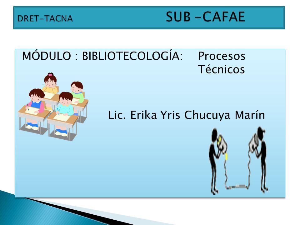 DRET-TACNA SUB -CAFAE MÓDULO : BIBLIOTECOLOGÍA: Procesos Técnicos Lic.