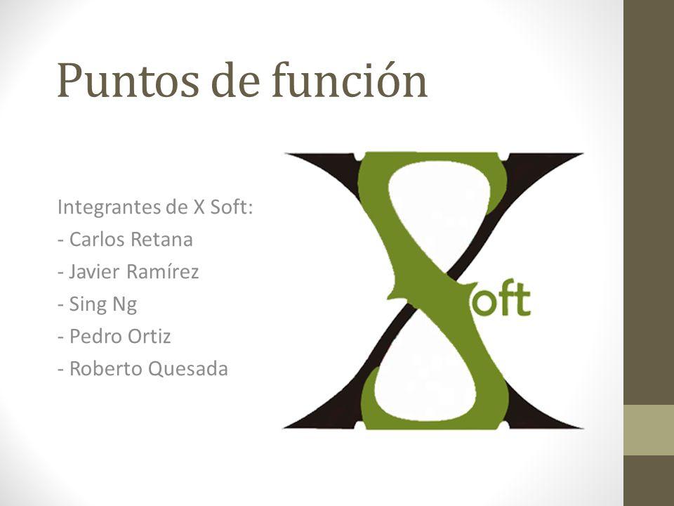 Puntos de función Integrantes de X Soft: - Carlos Retana
