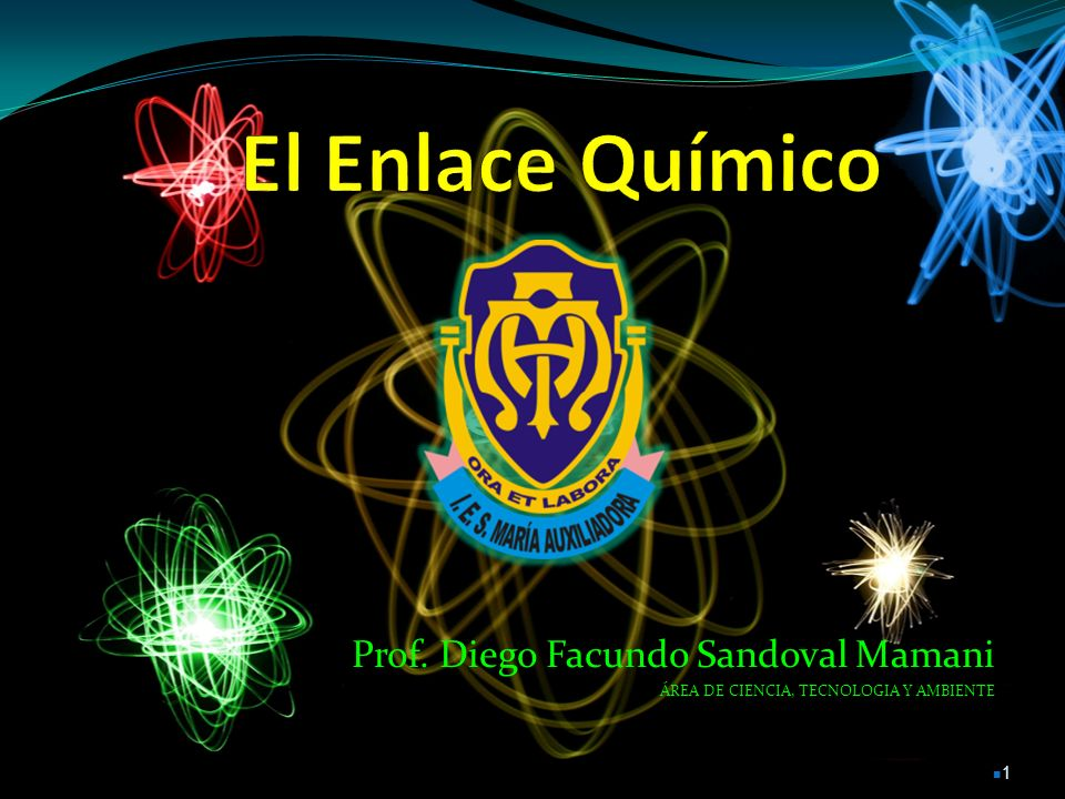 El Enlace Químico Prof. Diego Facundo Sandoval Mamani