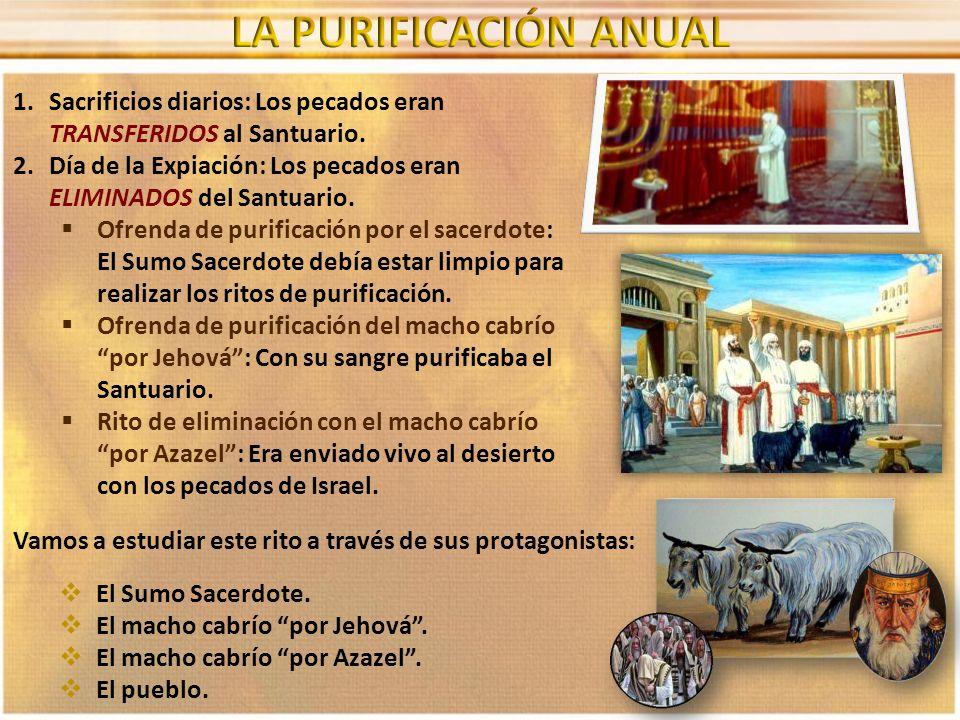LA PURIFICACIÓN ANUAL Sacrificios diarios: Los pecados eran TRANSFERIDOS al Santuario.