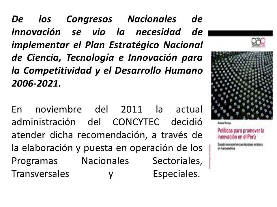 De los Congresos Nacionales de Innovación se vio la necesidad de implementar el Plan Estratégico Nacional de Ciencia, Tecnología e Innovación para la Competitividad y el Desarrollo Humano 2006-2021.
