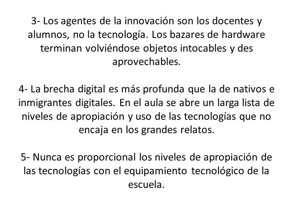 3- Los agentes de la innovación son los docentes y alumnos, no la tecnología.
