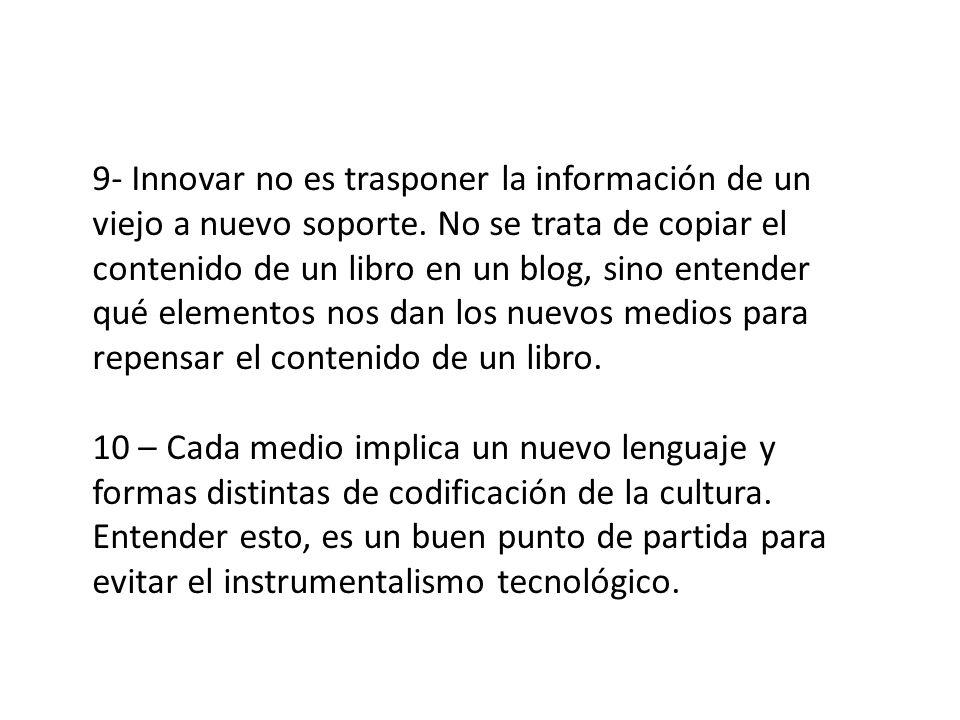 9- Innovar no es trasponer la información de un viejo a nuevo soporte