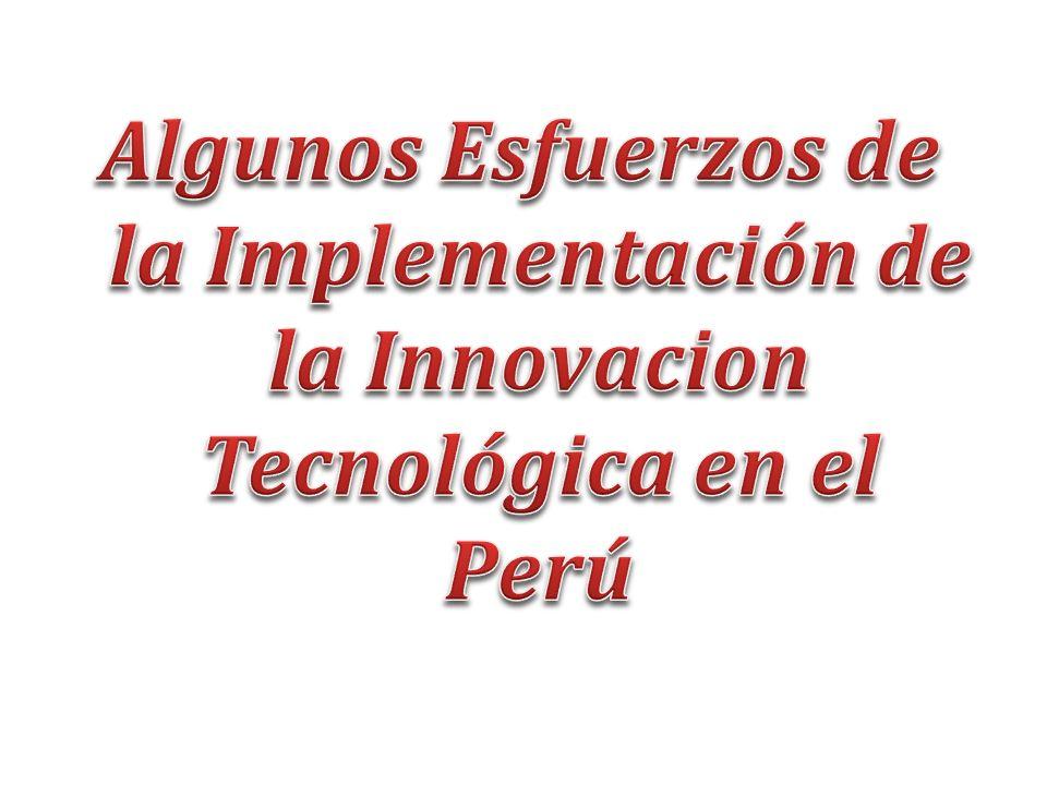 Algunos Esfuerzos de la Implementación de la Innovacion Tecnológica en el Perú