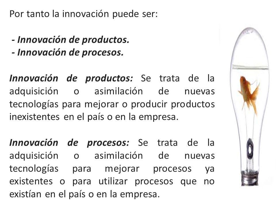 Por tanto la innovación puede ser: