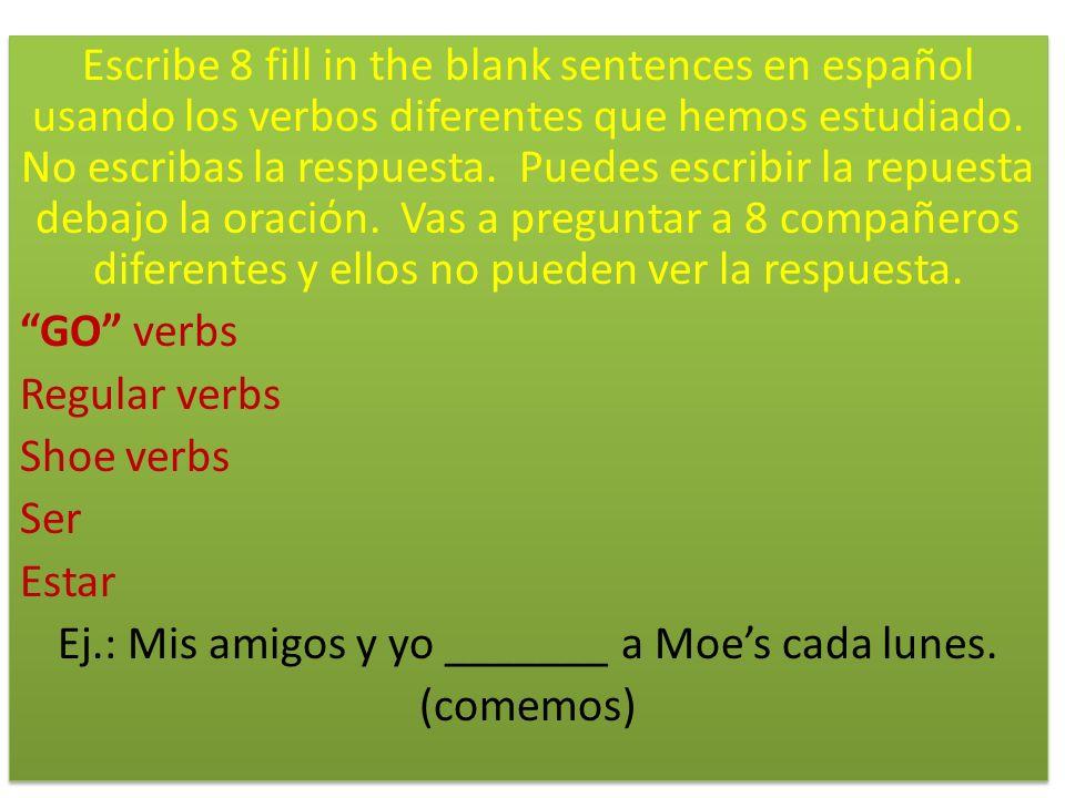 Escribe 8 fill in the blank sentences en español usando los verbos diferentes que hemos estudiado.