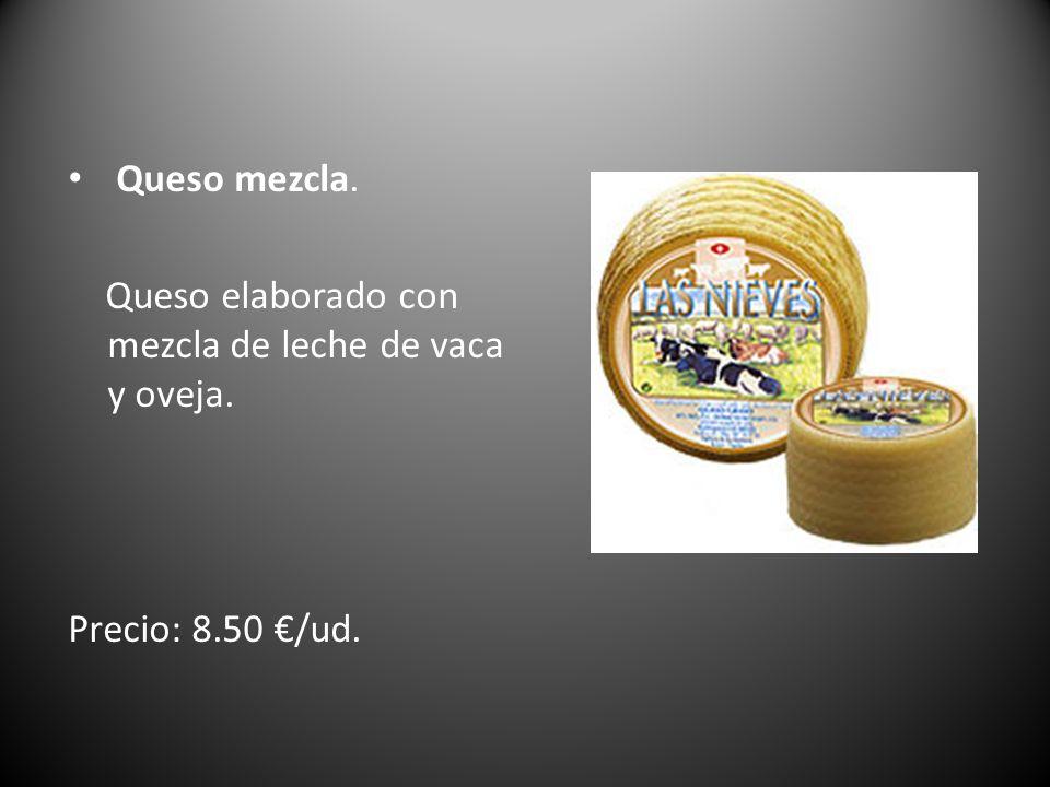 Queso mezcla. Queso elaborado con mezcla de leche de vaca y oveja. Precio: 8.50 €/ud.