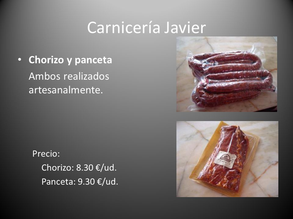 Carnicería Javier Chorizo y panceta Ambos realizados artesanalmente.