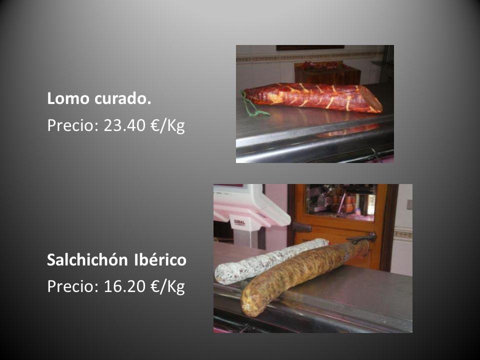 Lomo curado. Precio: 23.40 €/Kg Salchichón Ibérico Precio: 16.20 €/Kg