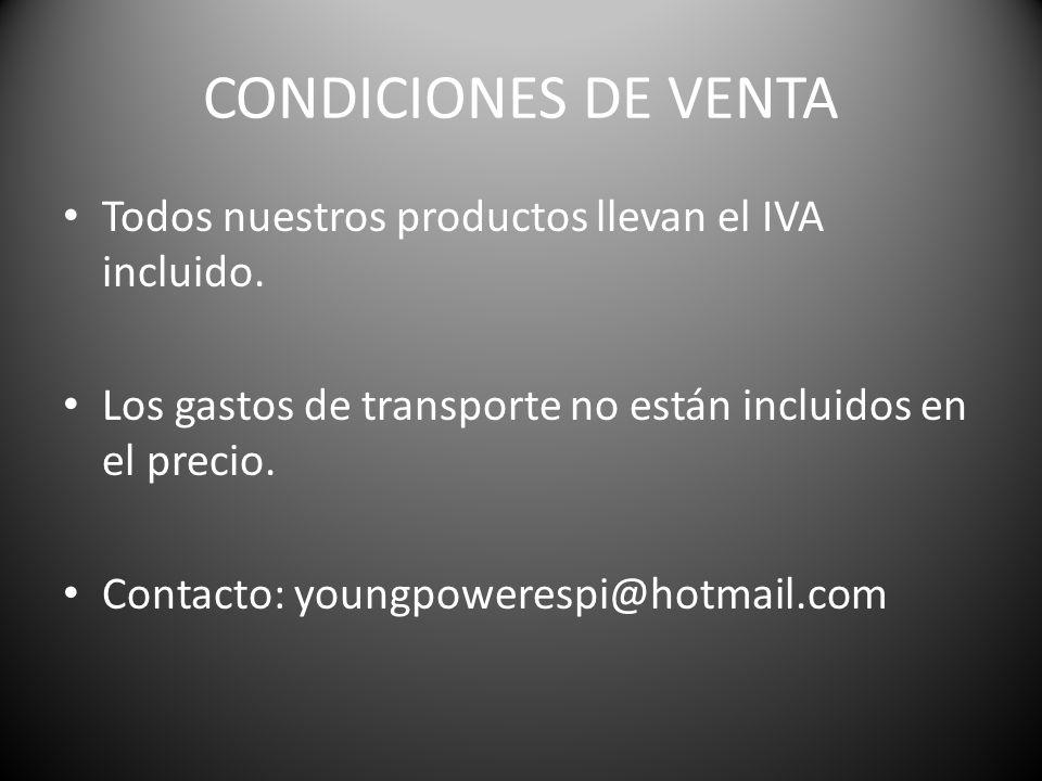 CONDICIONES DE VENTA Todos nuestros productos llevan el IVA incluido.