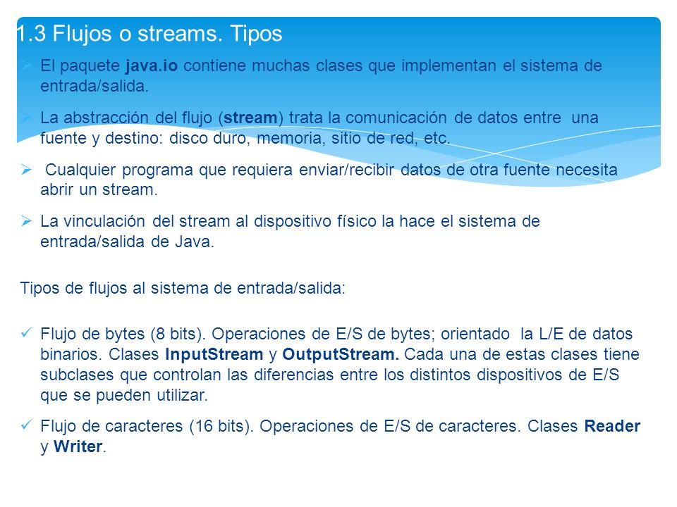 1.3 Flujos o streams. Tipos El paquete java.io contiene muchas clases que implementan el sistema de entrada/salida.