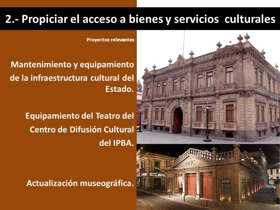2.- Propiciar el acceso a bienes y servicios culturales