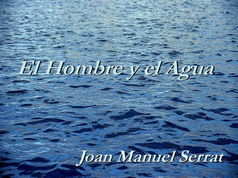 El Hombre y el Agua Joan Manuel Serrat