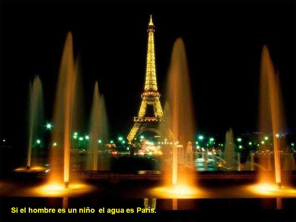 Si el hombre es un niño el agua es París.