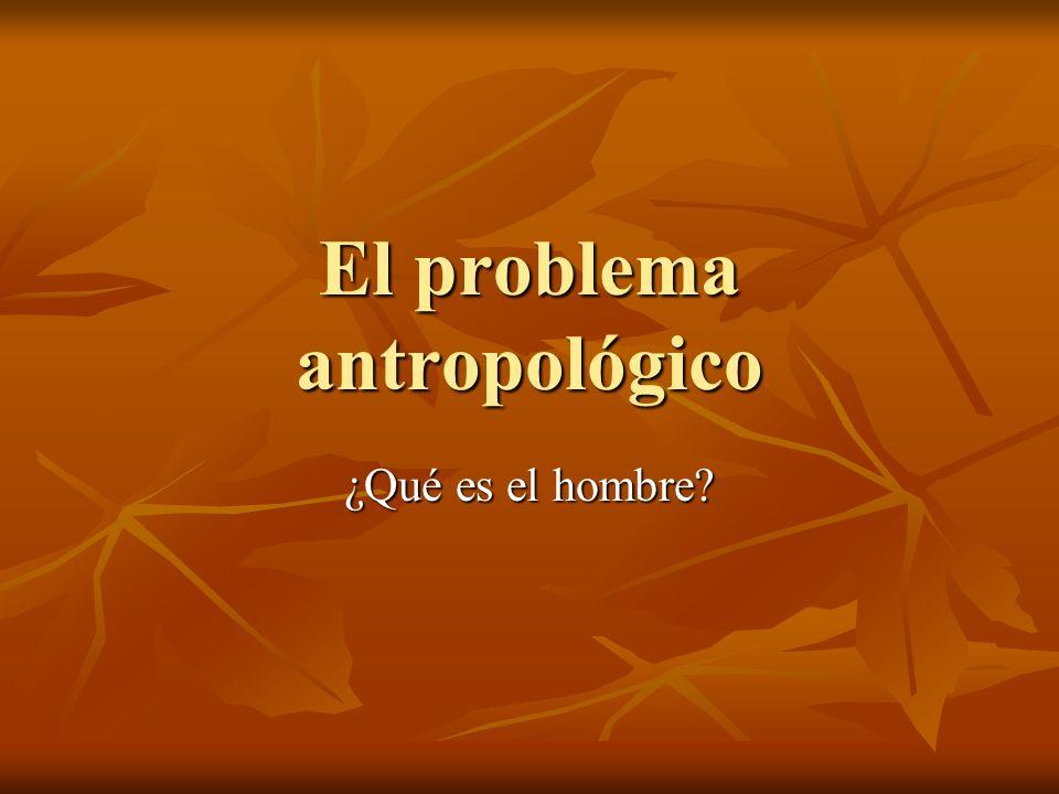 El problema antropológico