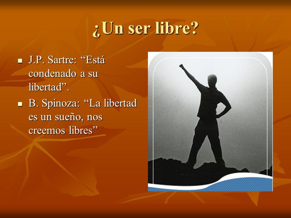¿Un ser libre J.P. Sartre: Está condenado a su libertad .