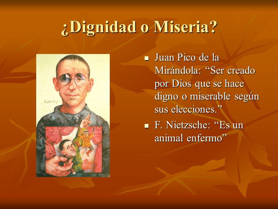 ¿Dignidad o Miseria Juan Pico de la Mirándola: Ser creado por Dios que se hace digno o miserable según sus elecciones.