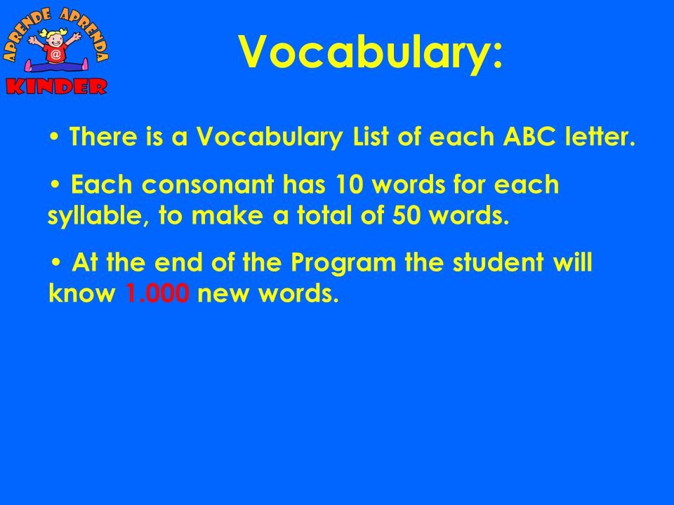 Vocabulary: There is a Vocabulary List of each ABC letter.