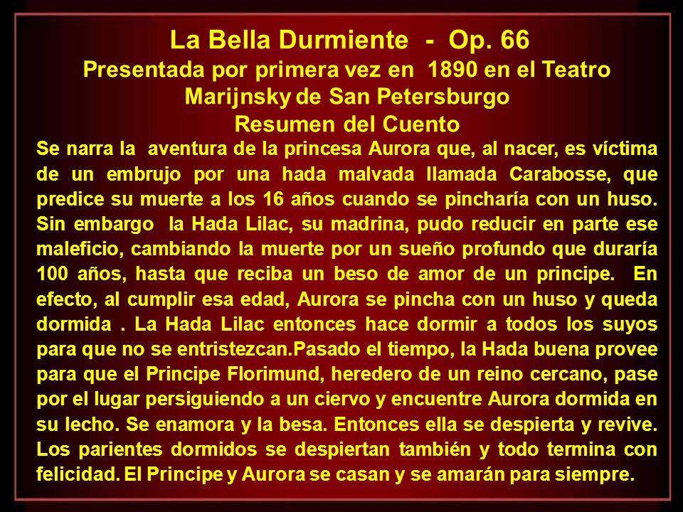 La Bella Durmiente - Op. 66 Presentada por primera vez en 1890 en el Teatro Marijnsky de San Petersburgo.