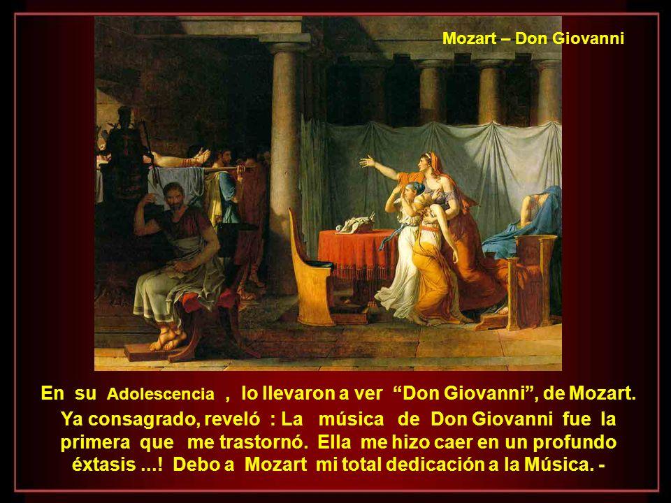 En su Adolescencia , lo llevaron a ver Don Giovanni , de Mozart.
