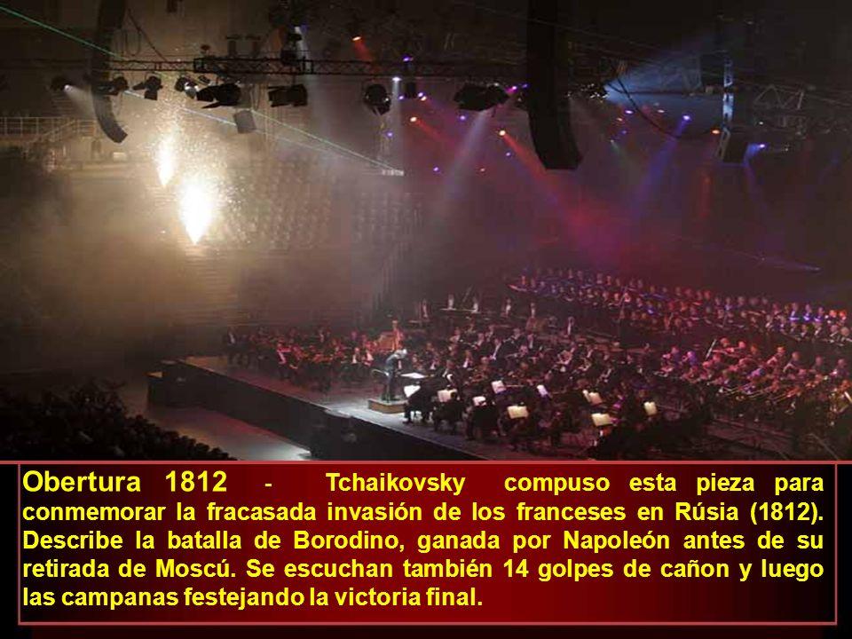 Obertura 1812 - Tchaikovsky compuso esta pieza para conmemorar la fracasada invasión de los franceses en Rúsia (1812).