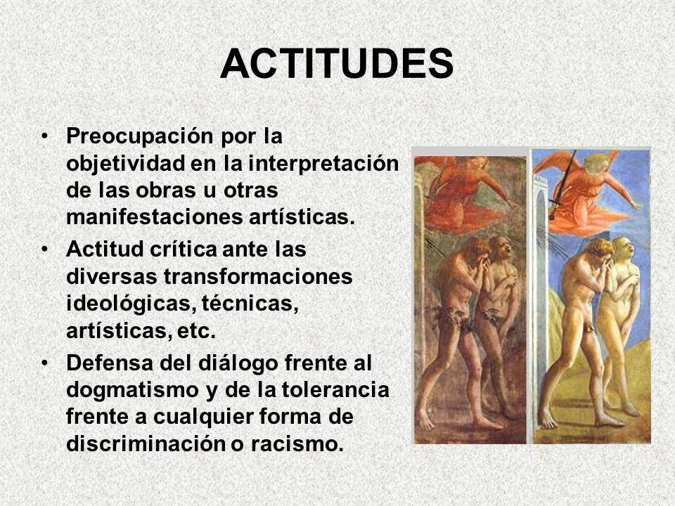 ACTITUDES Preocupación por la objetividad en la interpretación de las obras u otras manifestaciones artísticas.
