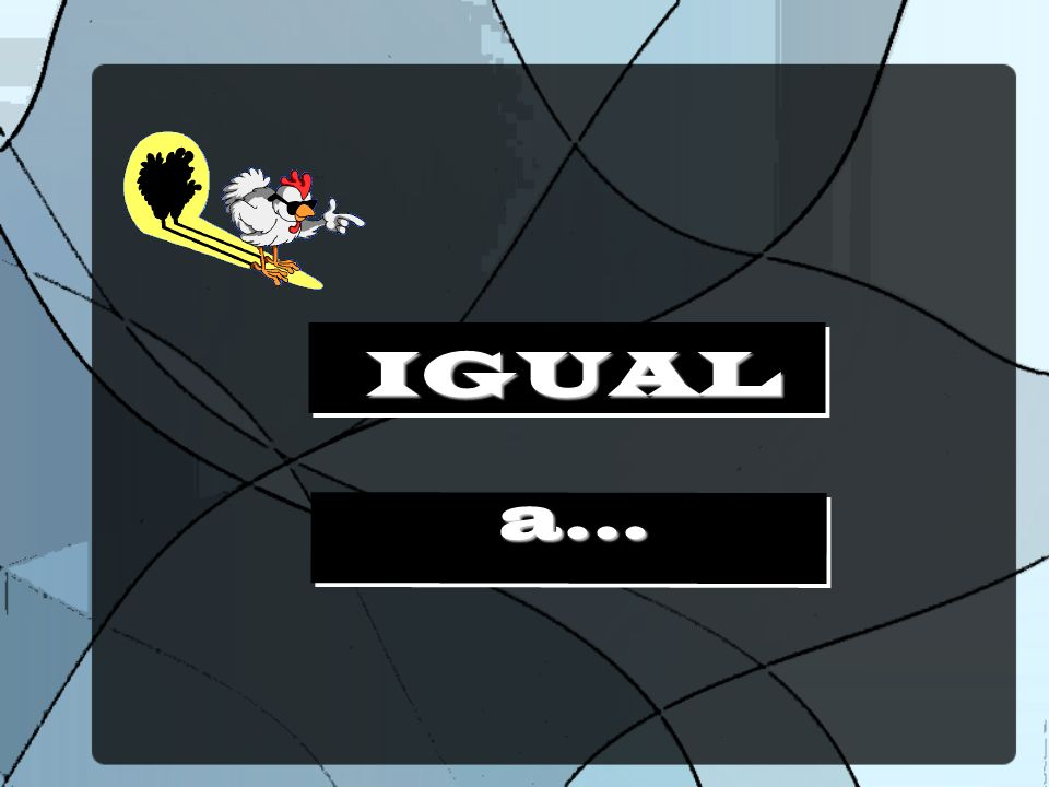 IGUAL a...