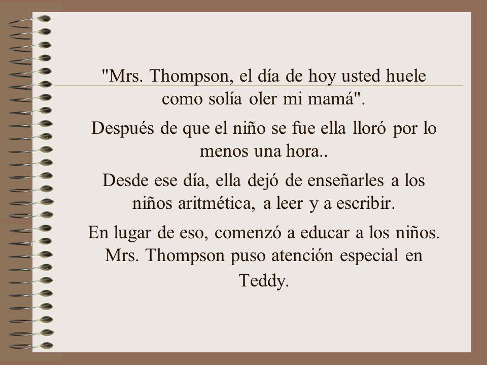 Mrs. Thompson, el día de hoy usted huele como solía oler mi mamá .
