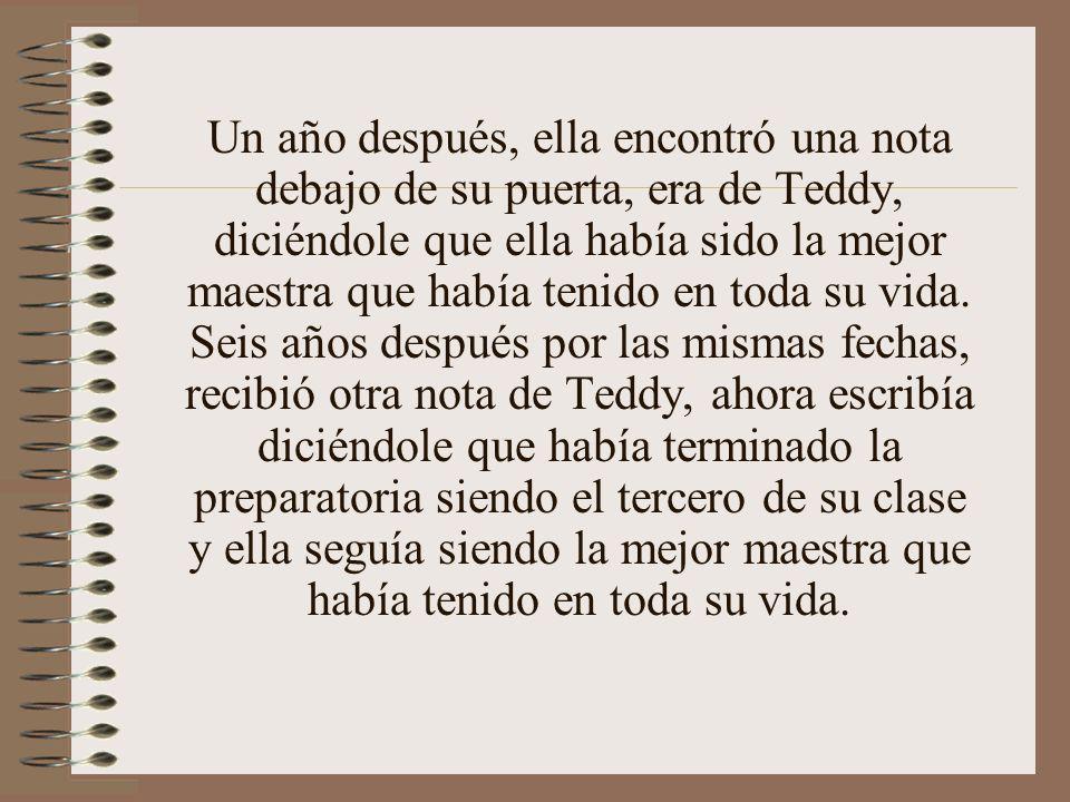 Un año después, ella encontró una nota debajo de su puerta, era de Teddy, diciéndole que ella había sido la mejor maestra que había tenido en toda su vida.